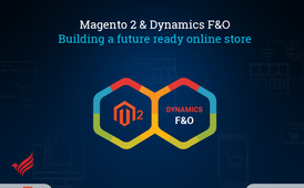 Building a Future Ready Online Store by Magento 2 and Dynamics F and O